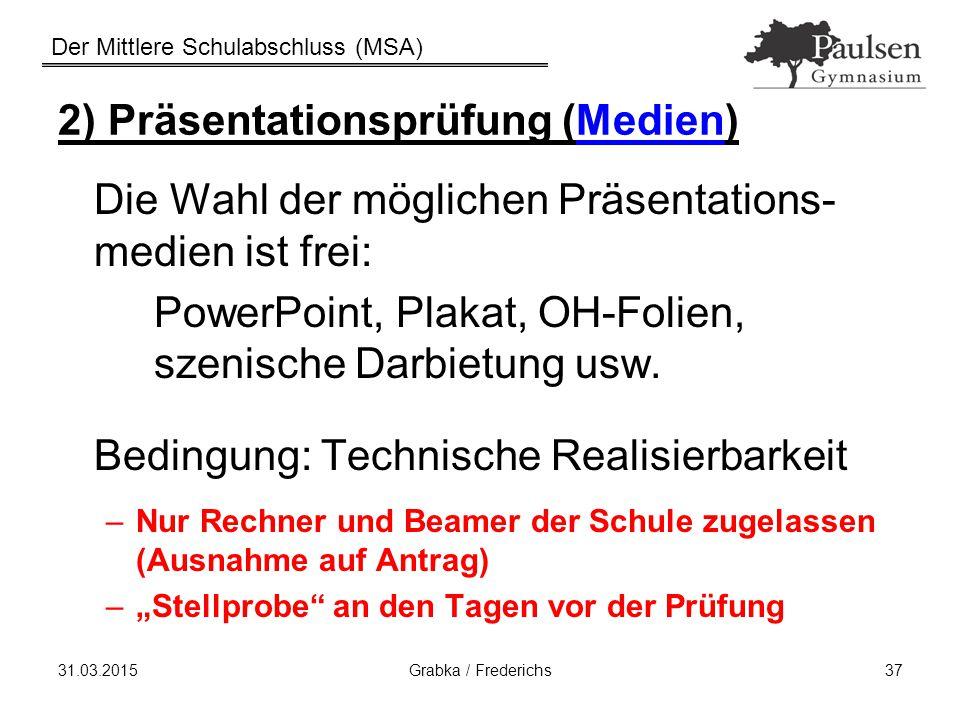 31.03.2015Grabka / Frederichs37 2) Präsentationsprüfung (Medien) Die Wahl der möglichen Präsentations- medien ist frei: PowerPoint, Plakat, OH-Folien,
