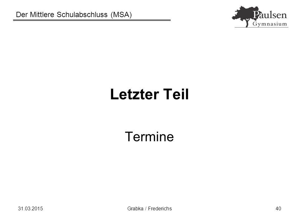 Der Mittlere Schulabschluss (MSA) 31.03.2015Grabka / Frederichs40 Letzter Teil Termine