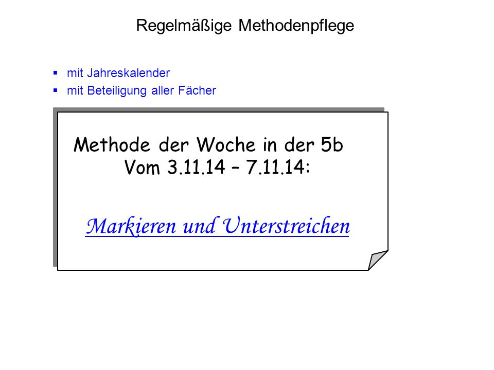 Regelmäßige Methodenpflege Methode der Woche in der 5b Vom 3.11.14 – 7.11.14: Markieren und Unterstreichen  mit Jahreskalender  mit Beteiligung aller Fächer