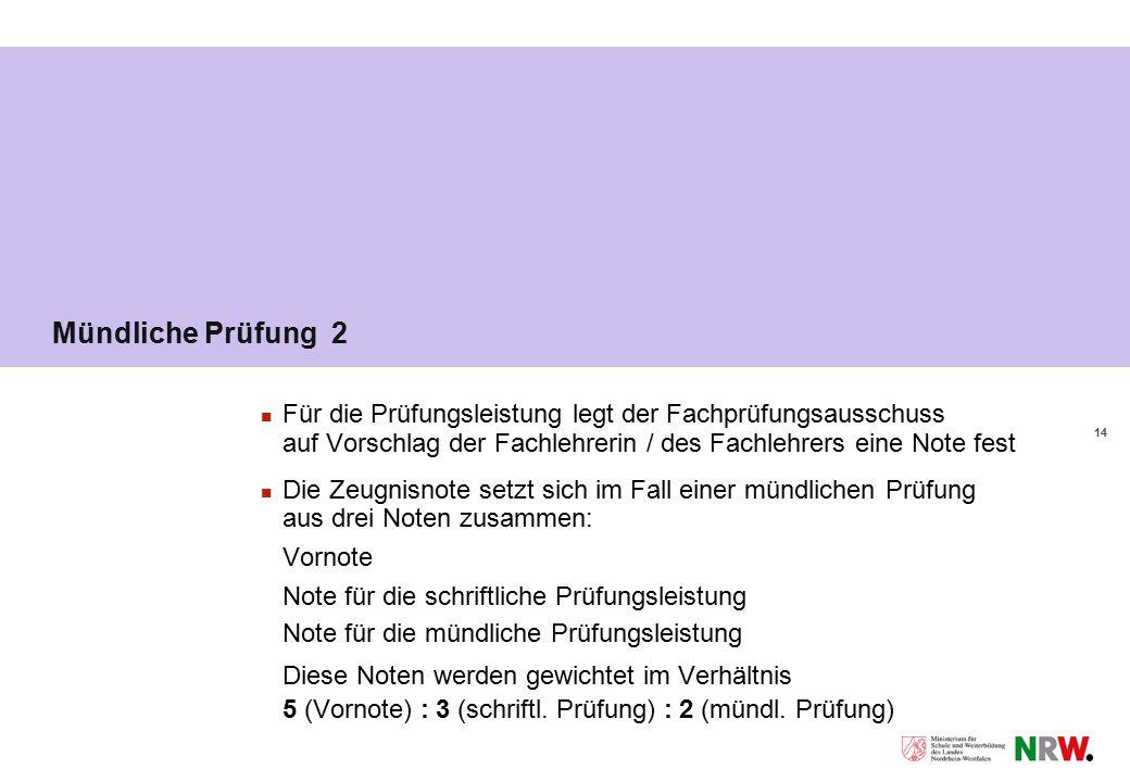 14 Mündliche Prüfung 2 Für die Prüfungsleistung legt der Fachprüfungsausschuss auf Vorschlag der Fachlehrerin / des Fachlehrers eine Note fest Die Zeu
