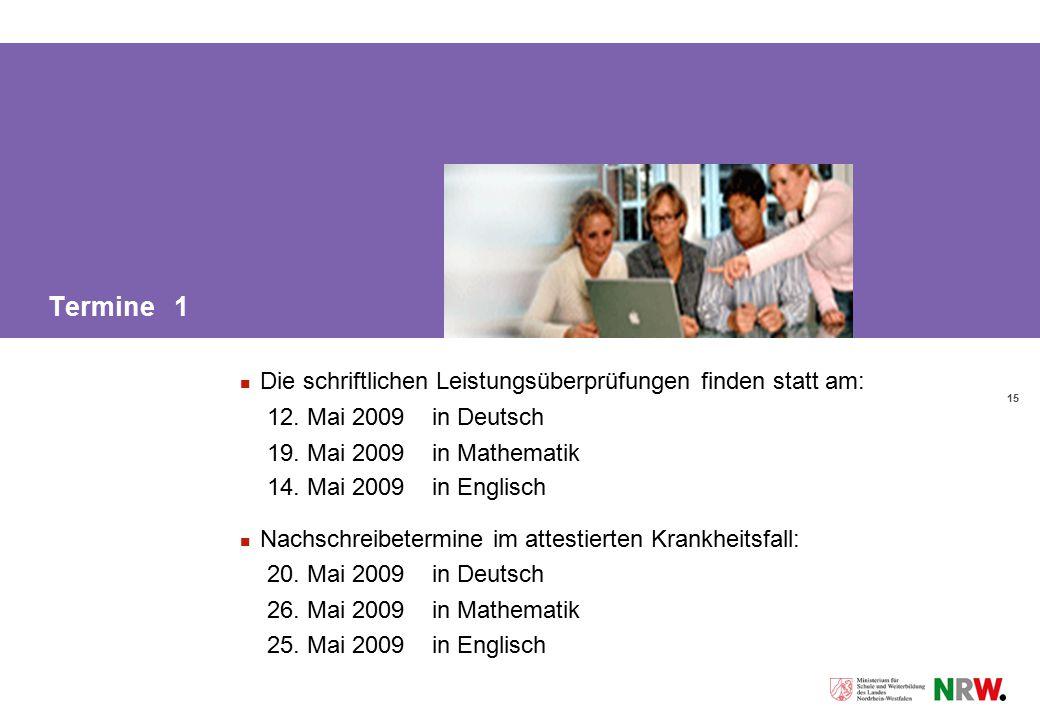 15 Termine 1 Die schriftlichen Leistungsüberprüfungen finden statt am: 12. Mai 2009 in Deutsch 19. Mai 2009 in Mathematik 14. Mai 2009in Englisch Nach