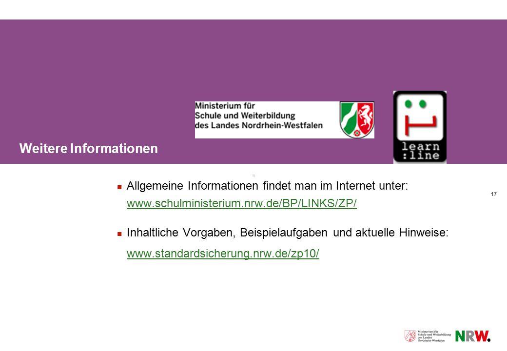 17 Weitere Informationen Allgemeine Informationen findet man im Internet unter: www.schulministerium.nrw.de/BP/LINKS/ZP/ Inhaltliche Vorgaben, Beispie