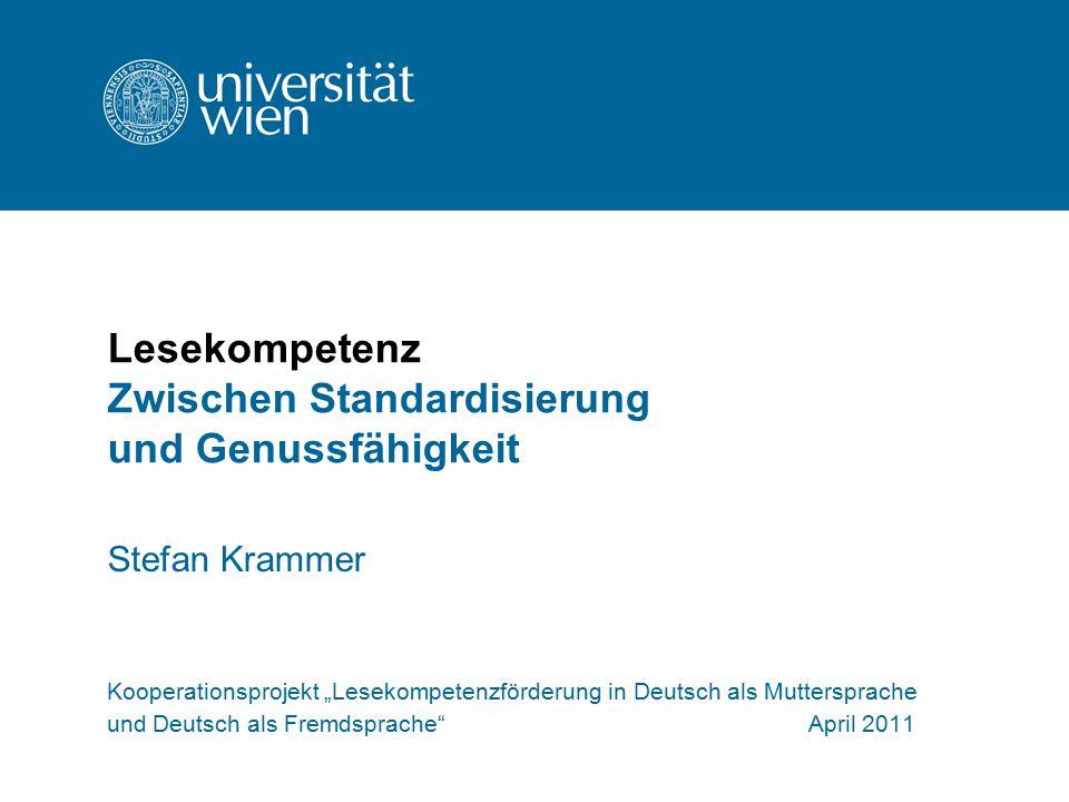 """Lesekompetenz Zwischen Standardisierung und Genussfähigkeit Stefan Krammer Kooperationsprojekt """"Lesekompetenzförderung in Deutsch als Muttersprache un"""