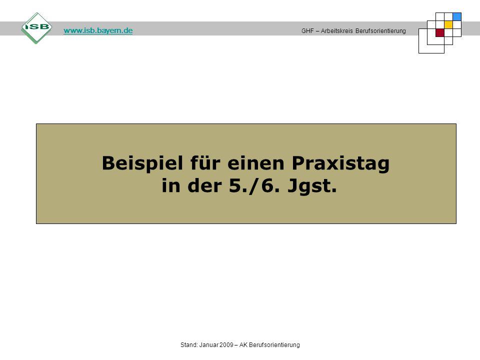 Beispiel für einen Praxistag in der 5./6. Jgst. GHF – Arbeitskreis Berufsorientierung www.isb.bayern.de Stand: Januar 2009 – AK Berufsorientierung