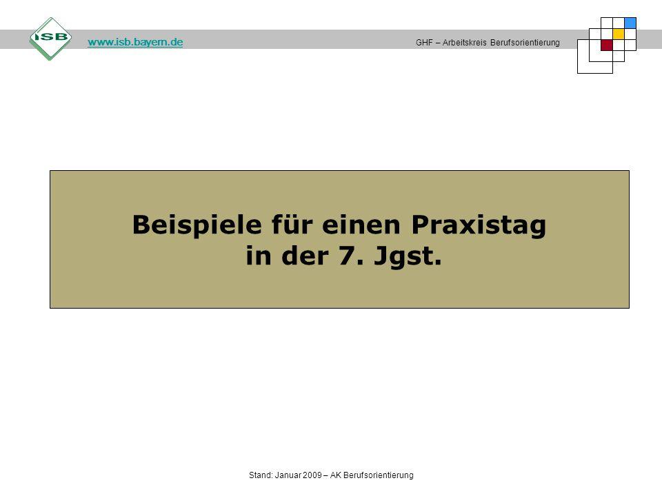 Beispiele für einen Praxistag in der 7. Jgst. GHF – Arbeitskreis Berufsorientierung www.isb.bayern.de Stand: Januar 2009 – AK Berufsorientierung