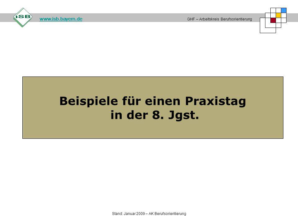 Beispiele für einen Praxistag in der 8. Jgst. GHF – Arbeitskreis Berufsorientierung www.isb.bayern.de Stand: Januar 2009 – AK Berufsorientierung