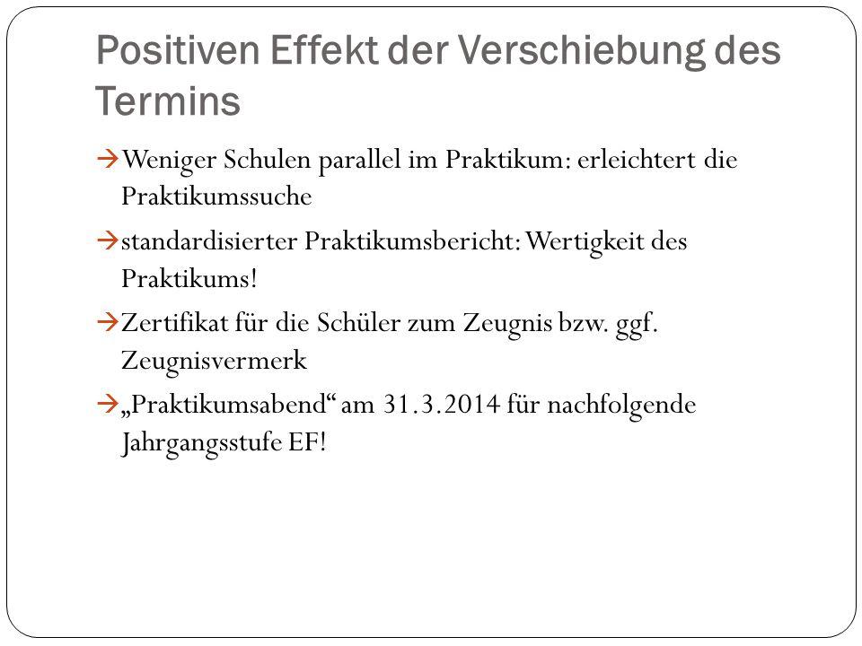 Positiven Effekt der Verschiebung des Termins  Weniger Schulen parallel im Praktikum: erleichtert die Praktikumssuche  standardisierter Praktikumsbericht: Wertigkeit des Praktikums.