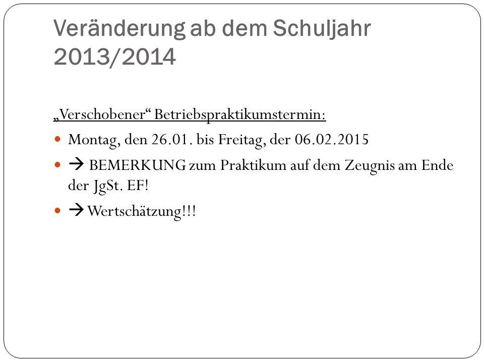 """Veränderung ab dem Schuljahr 2013/2014 """"Verschobener Betriebspraktikumstermin: Montag, den 26.01."""