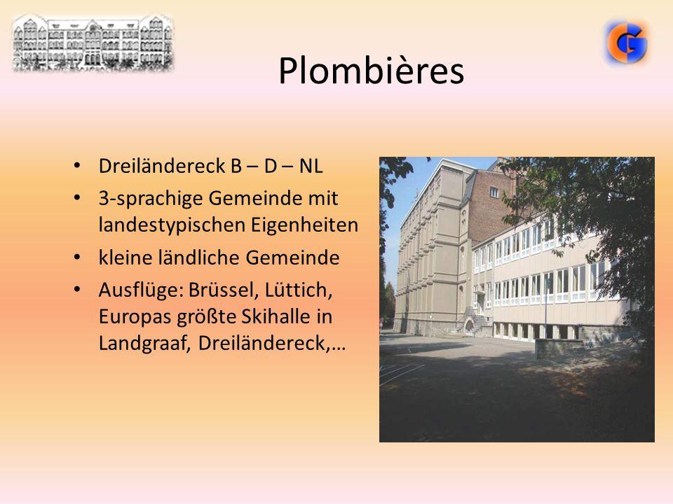 Plombières Dreiländereck B – D – NL 3-sprachige Gemeinde mit landestypischen Eigenheiten kleine ländliche Gemeinde Ausflüge: Brüssel, Lüttich, Europas