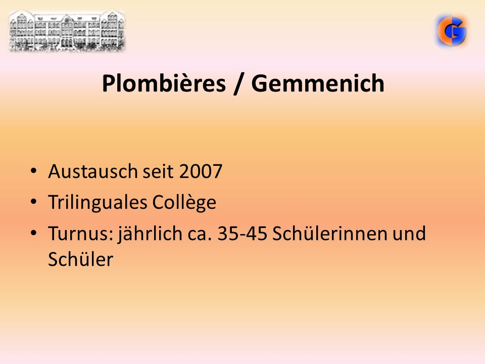 Plombières / Gemmenich Austausch seit 2007 Trilinguales Collège Turnus: jährlich ca. 35-45 Schülerinnen und Schüler
