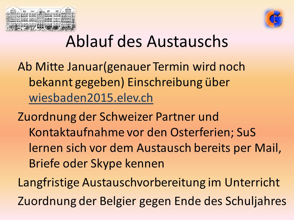 Ablauf des Austauschs Ab Mitte Januar(genauer Termin wird noch bekannt gegeben) Einschreibung über wiesbaden2015.elev.ch Zuordnung der Schweizer Partn
