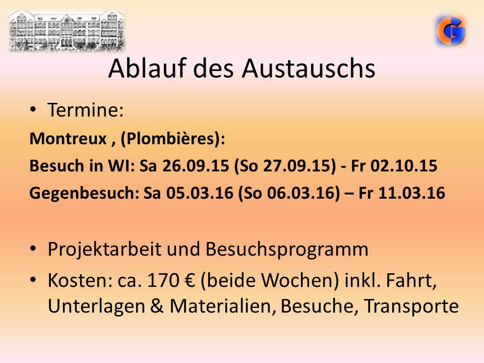 Ablauf des Austauschs Termine: Montreux, (Plombières): Besuch in WI: Sa 26.09.15 (So 27.09.15) - Fr 02.10.15 Gegenbesuch: Sa 05.03.16 (So 06.03.16) –