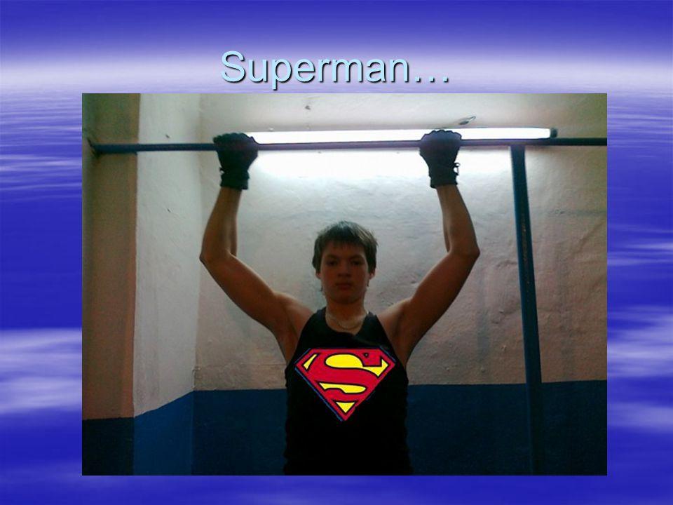 Superman…
