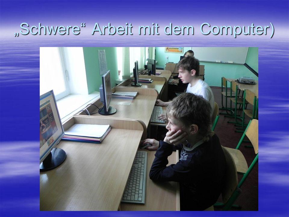 """""""Schwere Arbeit mit dem Computer)"""
