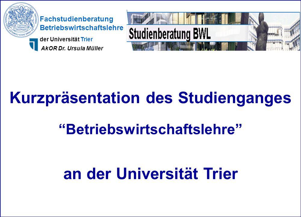 """Kurzpräsentation des Studienganges """"Betriebswirtschaftslehre"""" an der Universität Trier Fachstudienberatung Betriebswirtschaftslehre der Universität Tr"""