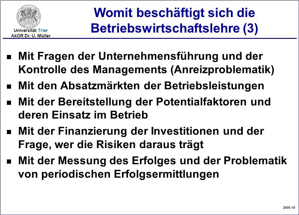 2005-10 Universität Trier AkOR Dr. U. Müller Womit beschäftigt sich die Betriebswirtschaftslehre (3) n Mit Fragen der Unternehmensführung und der Kont