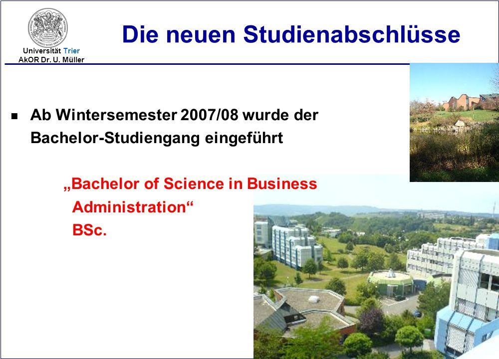 """2005-14 Universität Trier AkOR Dr. U. Müller Die neuen Studienabschlüsse nAnAb Wintersemester 2007/08 wurde der Bachelor-Studiengang eingeführt """"Bache"""