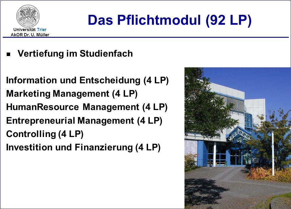 2005-19 Universität Trier AkOR Dr. U. Müller Das Pflichtmodul (92 LP) n Vertiefung im Studienfach Information und Entscheidung (4 LP) Marketing Manage