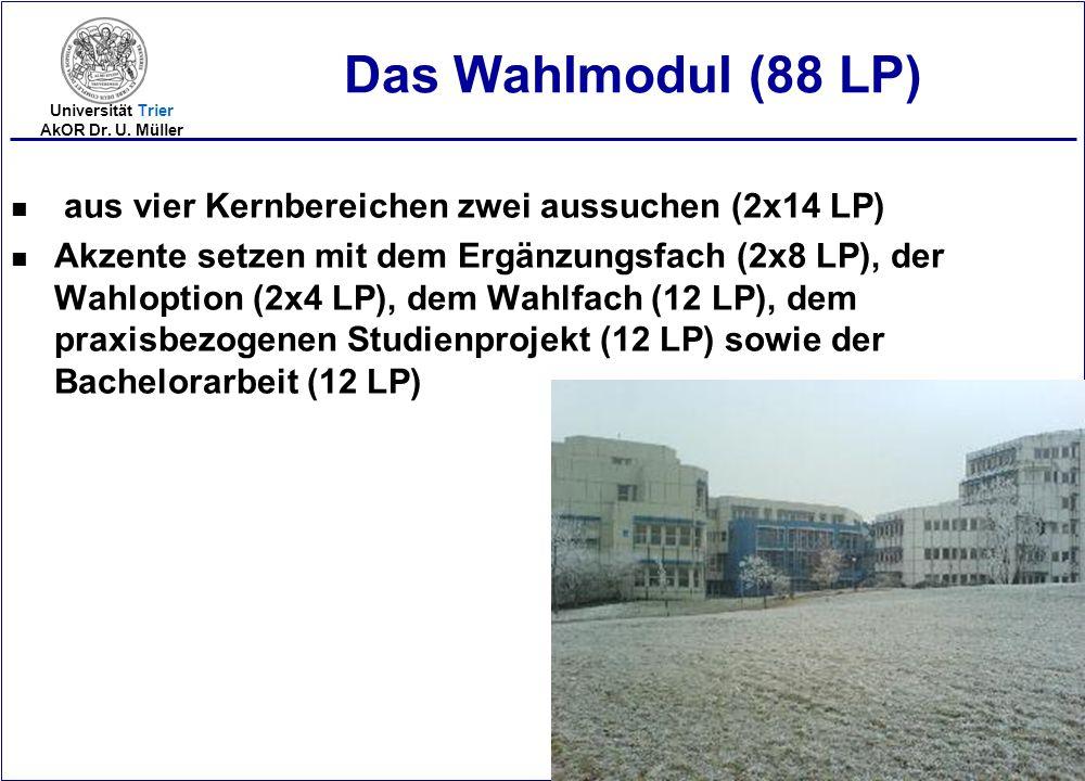 2005-20 Universität Trier AkOR Dr. U. Müller Das Wahlmodul (88 LP) n aus vier Kernbereichen zwei aussuchen (2x14 LP) n Akzente setzen mit dem Ergänzun