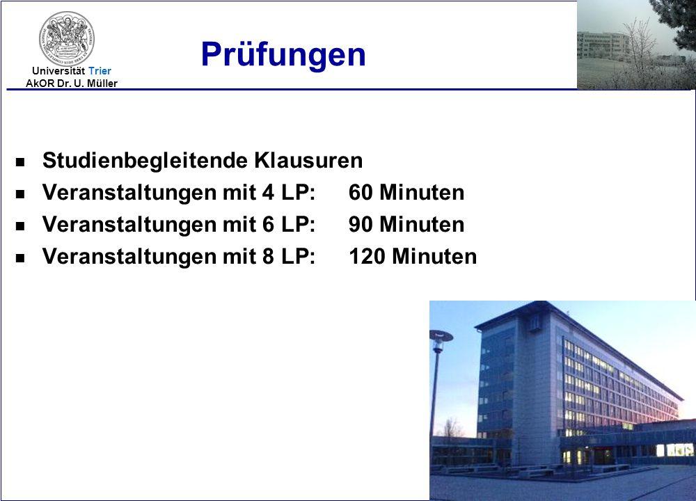 2005-24 Universität Trier AkOR Dr. U. Müller Prüfungen n Studienbegleitende Klausuren n Veranstaltungen mit 4 LP:60 Minuten n Veranstaltungen mit 6 LP