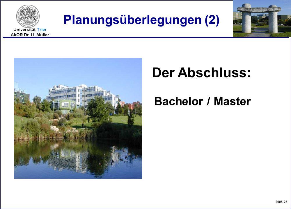 2005-28 Universität Trier AkOR Dr. U. Müller Planungsüberlegungen (2) Der Abschluss: Bachelor / Master