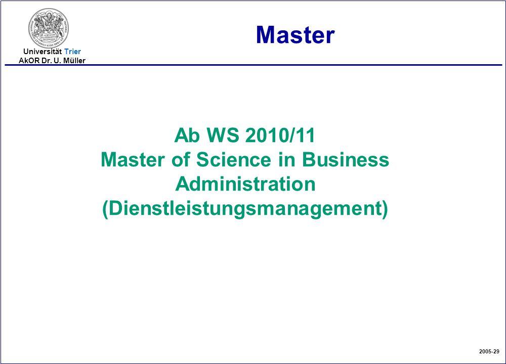 2005-29 Universität Trier AkOR Dr. U. Müller Master Ab WS 2010/11 Master of Science in Business Administration (Dienstleistungsmanagement)