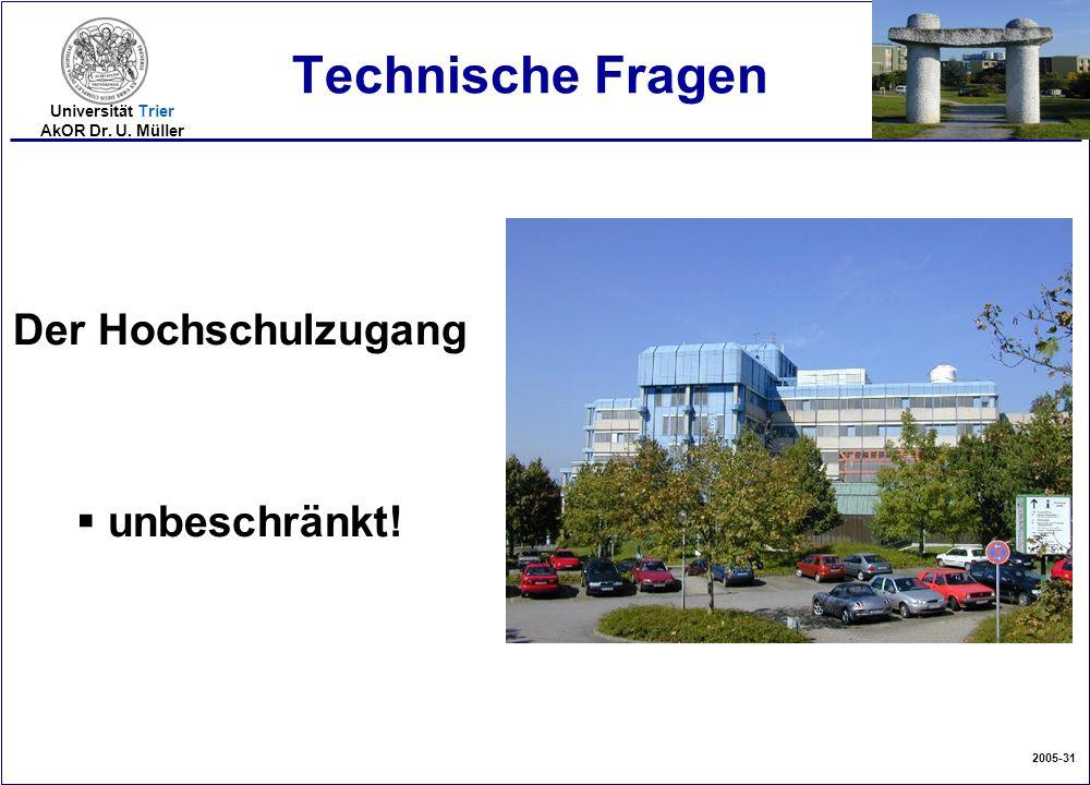 2005-31 Universität Trier AkOR Dr. U. Müller Technische Fragen Der Hochschulzugang  unbeschränkt!