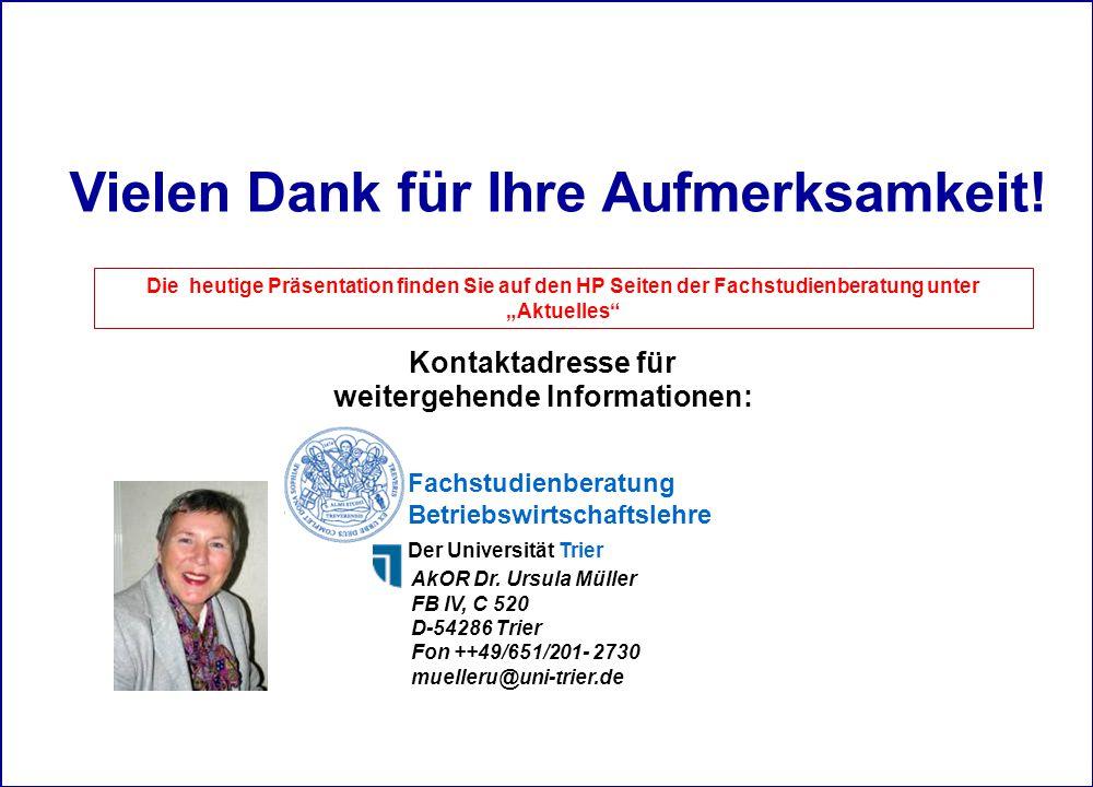 Vielen Dank für Ihre Aufmerksamkeit! Fachstudienberatung Betriebswirtschaftslehre Der Universität Trier AkOR Dr. Ursula Müller FB IV, C 520 D-54286 Tr