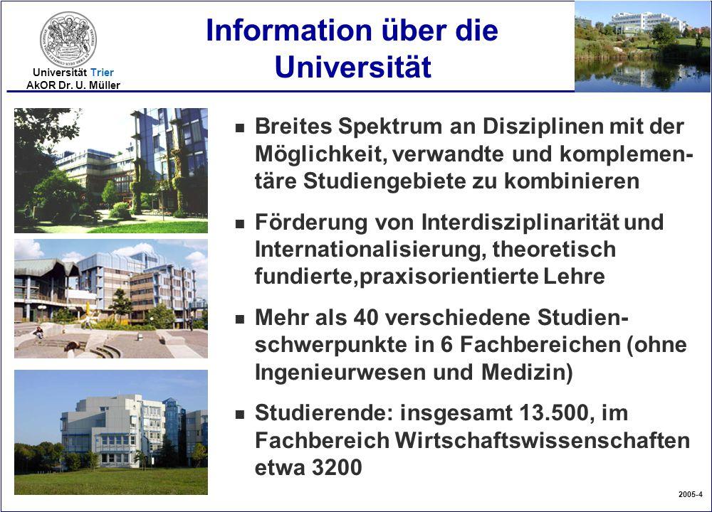 2005-4 Universität Trier AkOR Dr. U. Müller n Breites Spektrum an Disziplinen mit der Möglichkeit, verwandte und komplemen- täre Studiengebiete zu kom