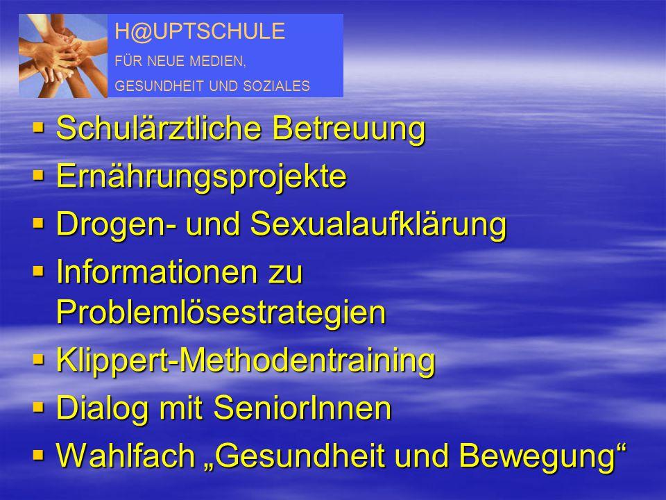 H@UPTSCHULE FÜR NEUE MEDIEN, GESUNDHEIT UND SOZIALES  Schulärztliche Betreuung  Ernährungsprojekte  Drogen- und Sexualaufklärung  Informationen zu