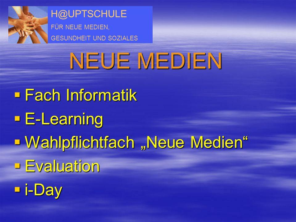 """H@UPTSCHULE FÜR NEUE MEDIEN, GESUNDHEIT UND SOZIALES NEUE MEDIEN  Fach Informatik  E-Learning  Wahlpflichtfach """"Neue Medien""""  Evaluation  i-Day"""