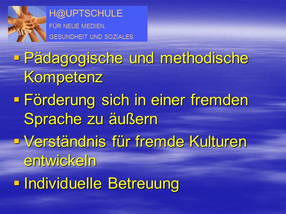 H@UPTSCHULE FÜR NEUE MEDIEN, GESUNDHEIT UND SOZIALES  Pädagogische und methodische Kompetenz  Förderung sich in einer fremden Sprache zu äußern  Ve