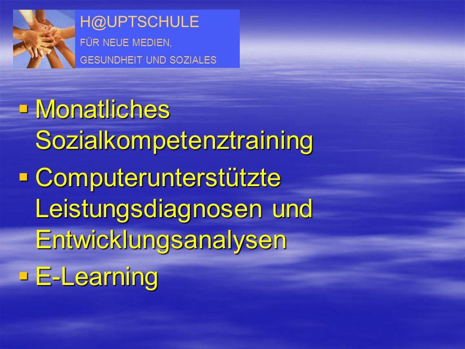 H@UPTSCHULE FÜR NEUE MEDIEN, GESUNDHEIT UND SOZIALES  Monatliches Sozialkompetenztraining  Computerunterstützte Leistungsdiagnosen und Entwicklungsa
