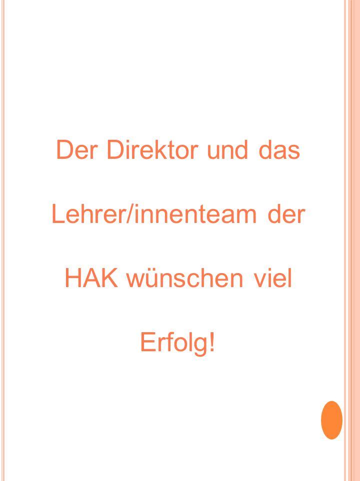 Der Direktor und das Lehrer/innenteam der HAK wünschen viel Erfolg!