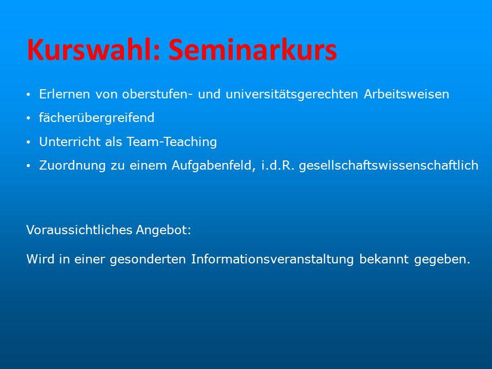 Kurswahl: Seminarkurs Erlernen von oberstufen- und universitätsgerechten Arbeitsweisen fächerübergreifend Unterricht als Team-Teaching Zuordnung zu ei