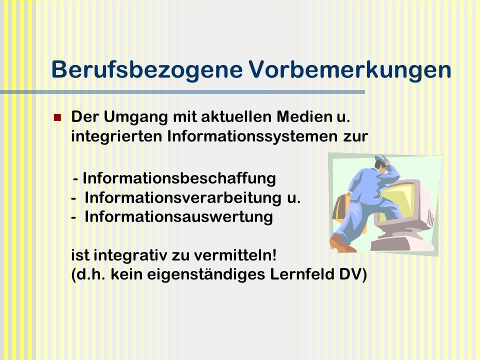Berufsbezogene Vorbemerkungen Der Umgang mit aktuellen Medien u. integrierten Informationssystemen zur - Informationsbeschaffung - Informationsverarbe