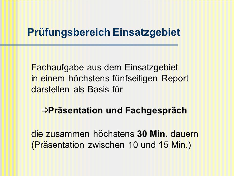 Prüfungsbereich Einsatzgebiet Fachaufgabe aus dem Einsatzgebiet in einem höchstens fünfseitigen Report darstellen als Basis für  Präsentation und Fac