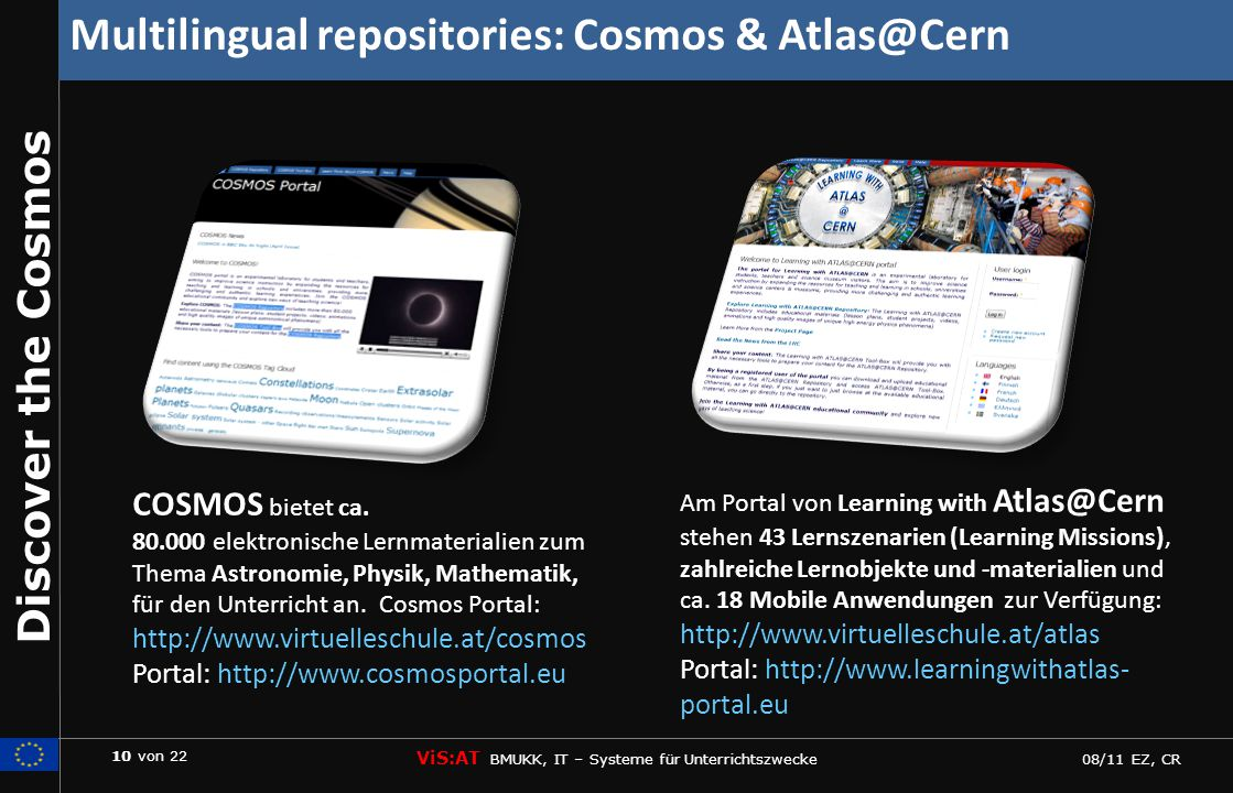 10 von 22 ViS:AT BMUKK, IT – Systeme für Unterrichtszwecke 08/11 EZ, CR Discover the Cosmos Multilingual repositories: Cosmos & Atlas@Cern Am Portal v