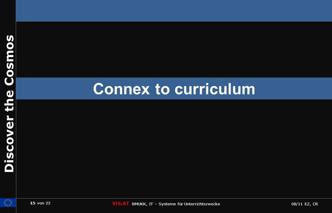 15 von 22 ViS:AT BMUKK, IT – Systeme für Unterrichtszwecke 08/11 EZ, CR Discover the Cosmos Connex to curriculum