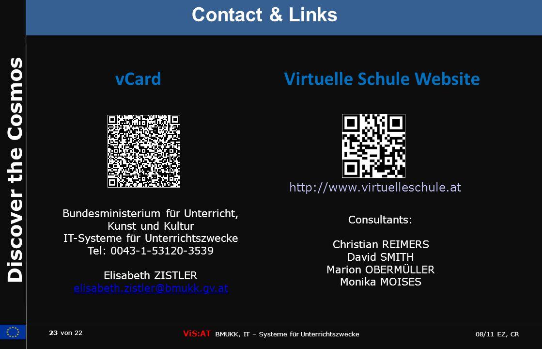 23 von 22 ViS:AT BMUKK, IT – Systeme für Unterrichtszwecke 08/11 EZ, CR Discover the Cosmos http://www.virtuelleschule.at Bundesministerium für Unterr