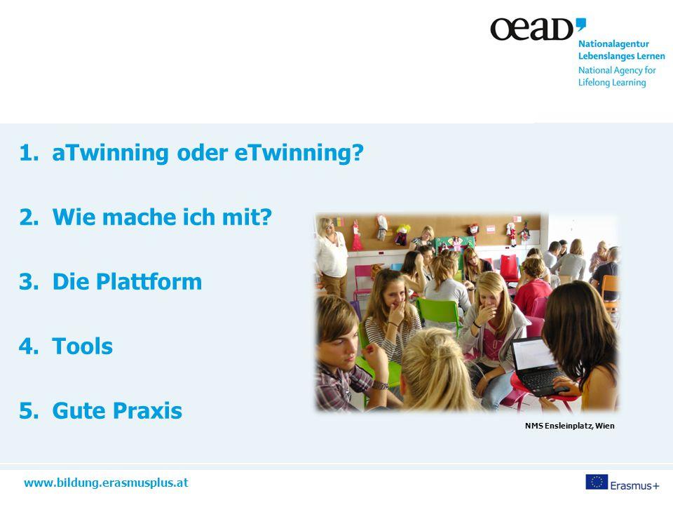 www.bildung.erasmusplus.at 1.aTwinning oder eTwinning? 2.Wie mache ich mit? 3.Die Plattform 4.Tools 5.Gute Praxis NMS Ensleinplatz, Wien