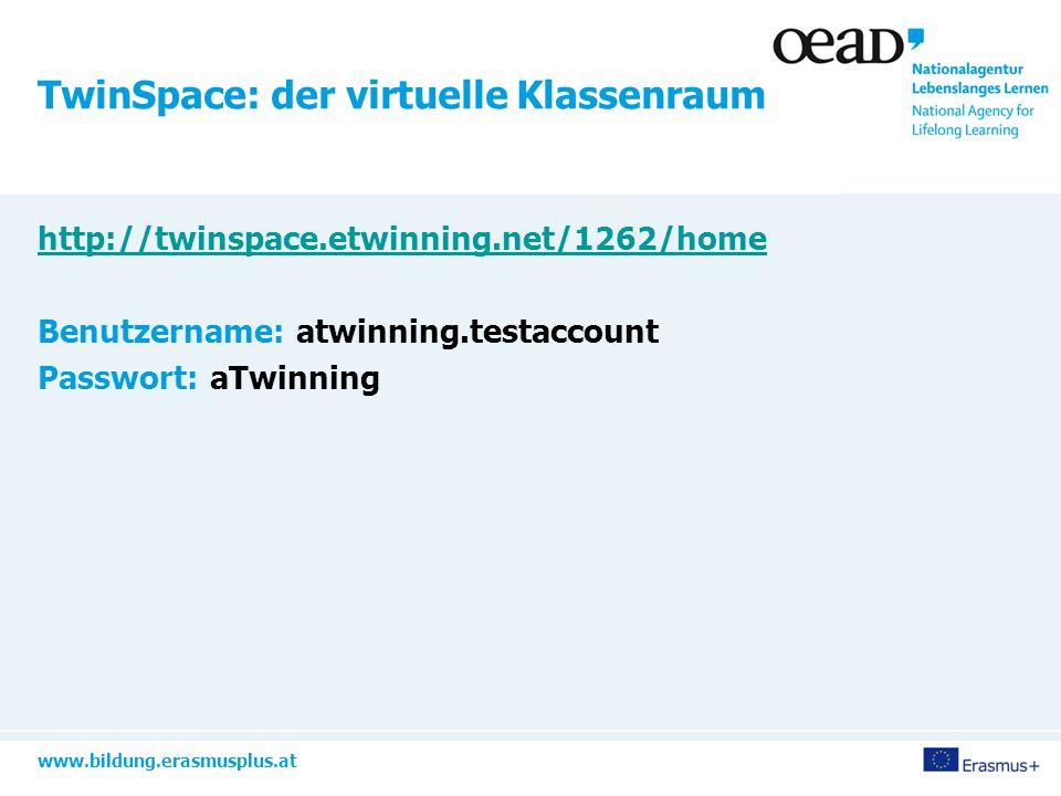 www.bildung.erasmusplus.at TwinSpace: der virtuelle Klassenraum http://twinspace.etwinning.net/1262/home Benutzername: atwinning.testaccount Passwort: