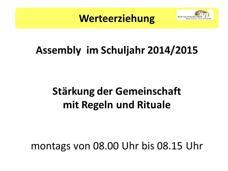 Werteerziehung Assembly im Schuljahr 2014/2015 Stärkung der Gemeinschaft mit Regeln und Rituale montags von 08.00 Uhr bis 08.15 Uhr
