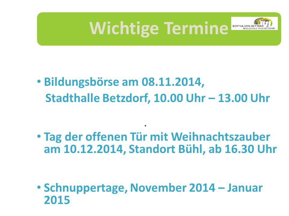 Wichtige Termine Bildungsbörse am 08.11.2014, Stadthalle Betzdorf, 10.00 Uhr – 13.00 Uhr T Tag der offenen Tür mit Weihnachtszauber am 10.12.2014, Standort Bühl, ab 16.30 Uhr Schnuppertage, November 2014 – Januar 2015