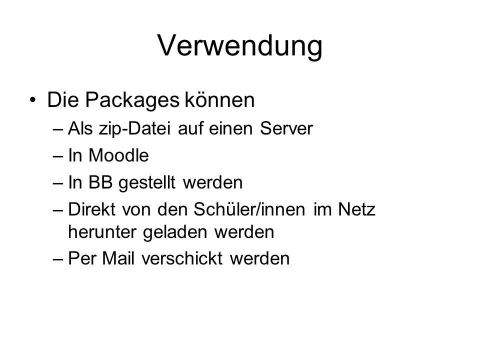 Verwendung Die Packages können –Als zip-Datei auf einen Server –In Moodle –In BB gestellt werden –Direkt von den Schüler/innen im Netz herunter gelade