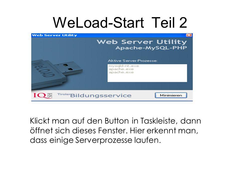 WeLoad-Start Teil 2 Klickt man auf den Button in Taskleiste, dann öffnet sich dieses Fenster. Hier erkennt man, dass einige Serverprozesse laufen.