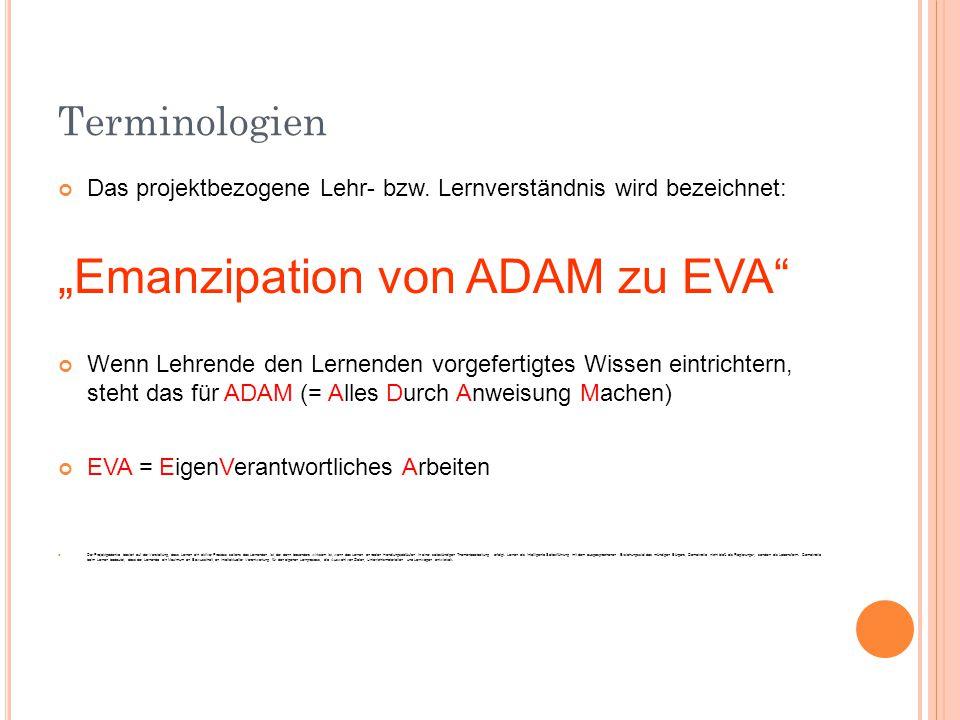"""Terminologien Das projektbezogene Lehr- bzw. Lernverständnis wird bezeichnet: """"Emanzipation von ADAM zu EVA"""" Wenn Lehrende den Lernenden vorgefertigte"""