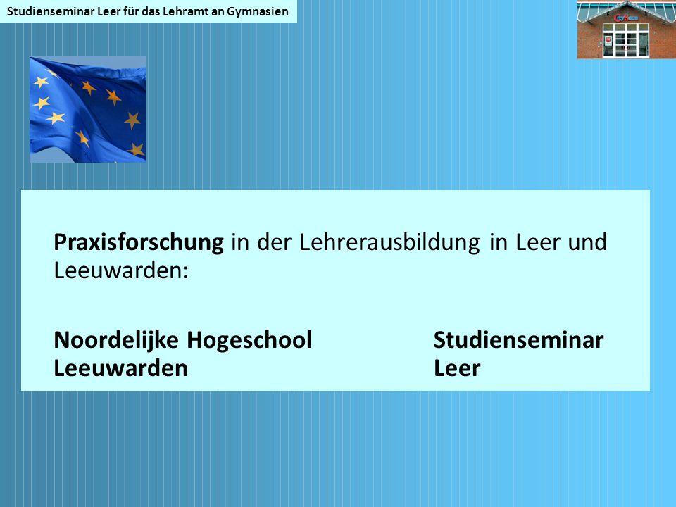 Studienseminar Leer für das Lehramt an Gymnasien Praxisforschung in der Lehrerausbildung in Leer und Leeuwarden: Noordelijke HogeschoolStudienseminar