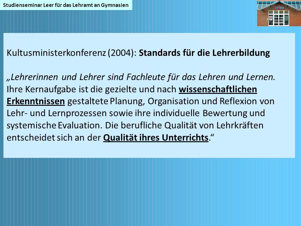 """Studienseminar Leer für das Lehramt an Gymnasien Kultusministerkonferenz (2004): Standards für die Lehrerbildung """"Lehrerinnen und Lehrer sind Fachleut"""