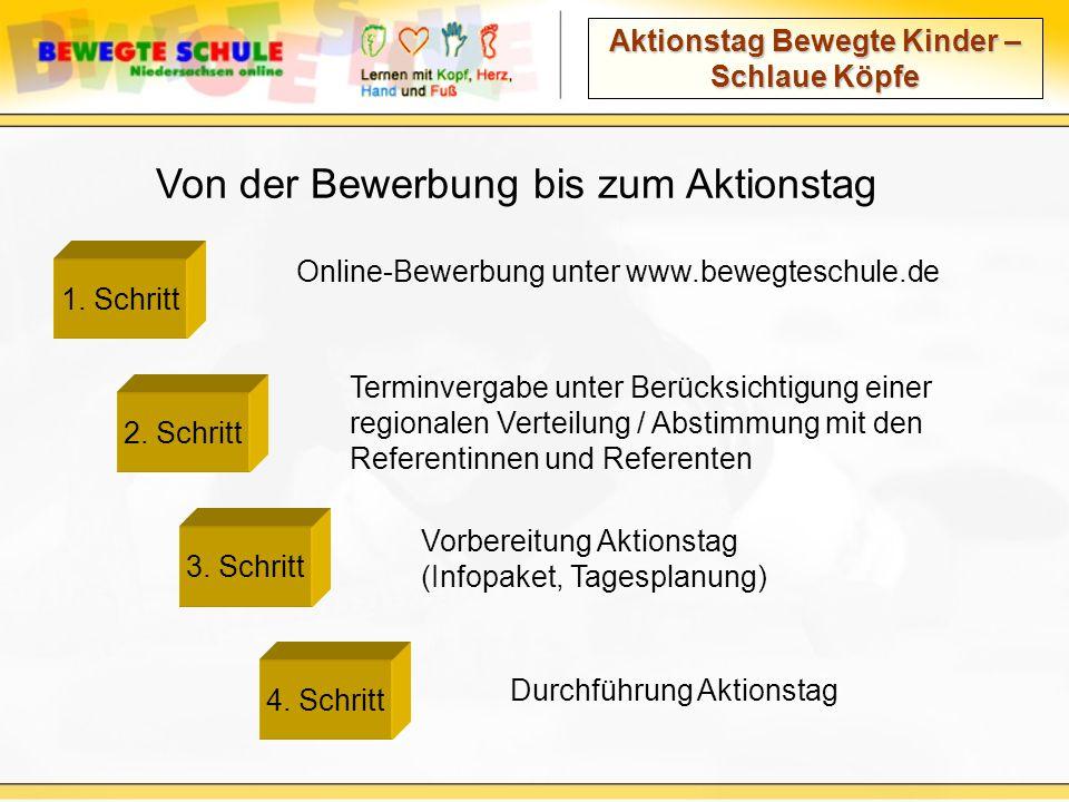 Aktionstag Bewegte Kinder – Schlaue Köpfe Von der Bewerbung bis zum Aktionstag 1. Schritt Online-Bewerbung unter www.bewegteschule.de Vorbereitung Akt
